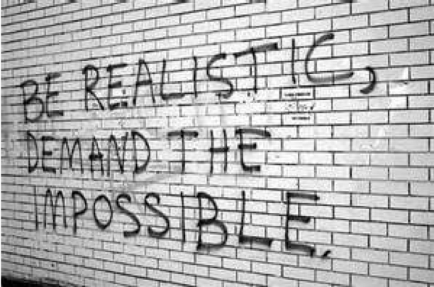 Be realistic, demand the impossible