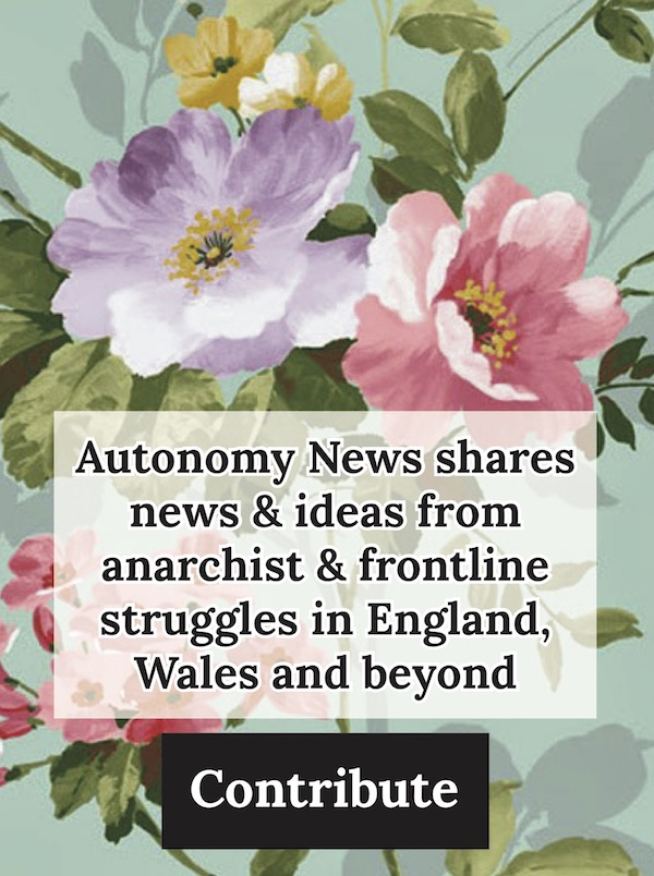 A logo with roses saying Autonomy News shares news & ideas from anarchist & frontline struggles in England, Wales and beyond