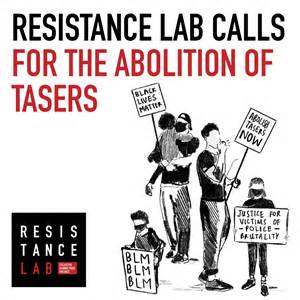 Resistance lab calls for the abolition of Tasers