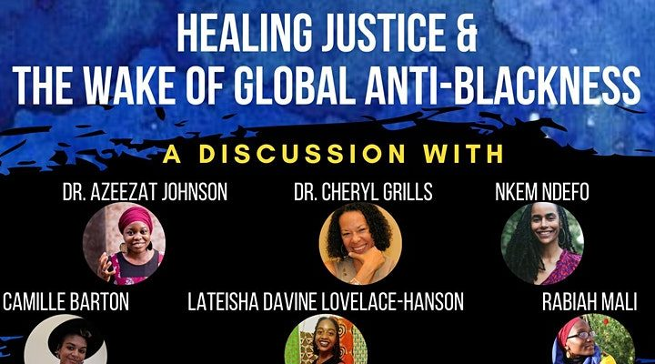 Image Blue Background with six images of each speaker, Healing Justice Logo. Text Reads Healing Justice and the Wake of Global Anti-Blackness . A discussion with speakers detailed above. Free & open to all